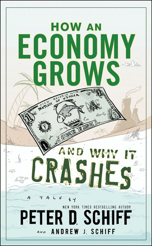 How an Economy Grows and Why It Crashes By: Andrew J. Schiff,Peter D. Schiff
