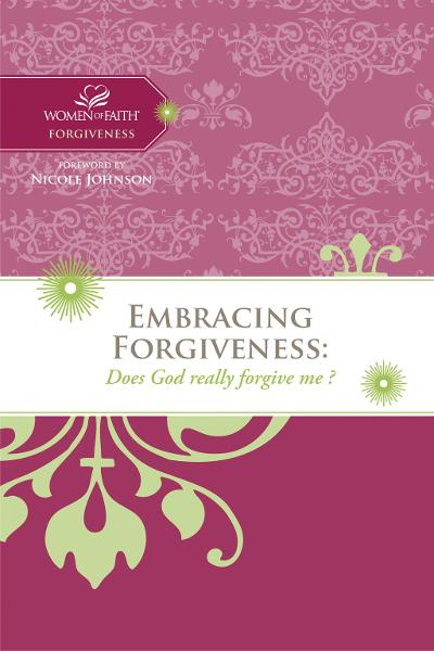 Embracing Forgiveness By: Women of Faith