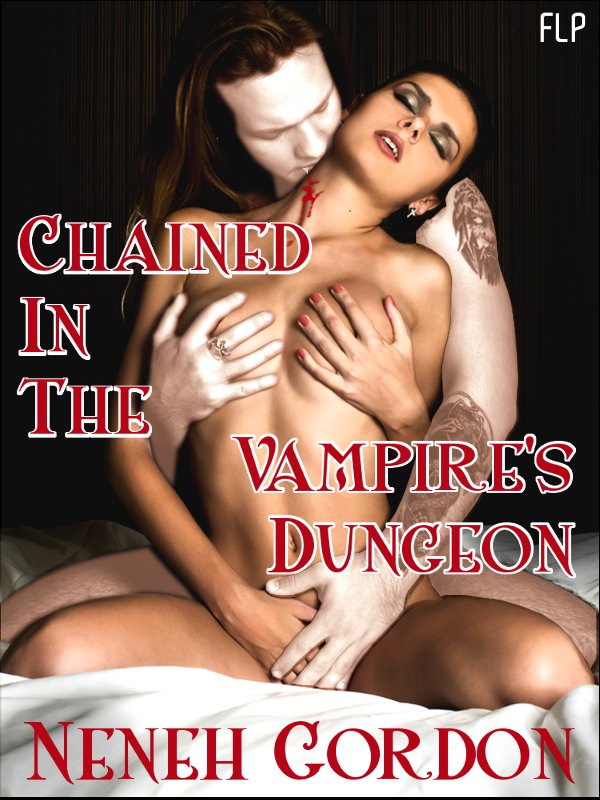 Chained In The Vampire's Dungeon (BDSM Vampire Erotica) By: Neneh Gordon