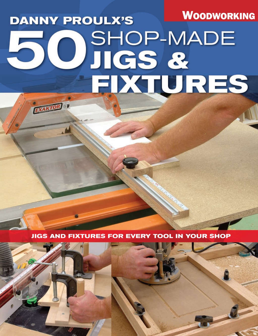Danny Proulx's 50 Shop-Made Jigs & Fixtures Jigs & Fixtures For Every Tool in Your Shop
