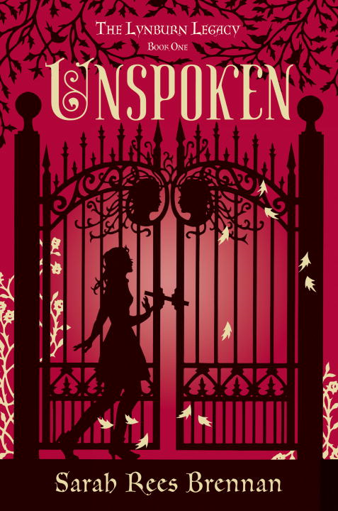 Unspoken (The Lynburn Legacy Book 1) By: Sarah Rees Brennan