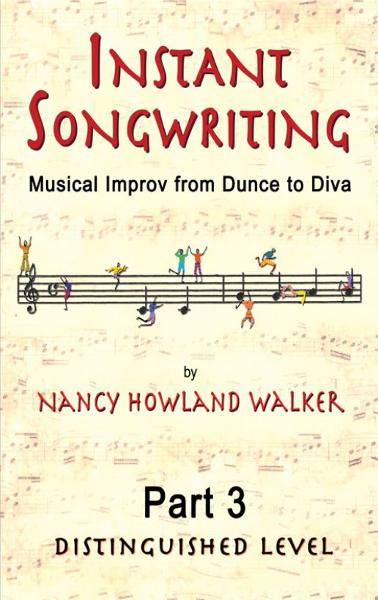 Instant Songwriting:Musical Improv from Dunce to Diva Part 3 (Distinguished Level) By: Nancy Howland Walker