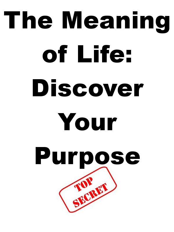 The Meaning of Life: Discover Your Purpose