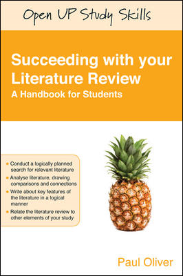 SUCCEEDING WITH YOUR LITERATURE REVIEW: A HANDBOOK FOR STUDENTS By: Paul Oliver