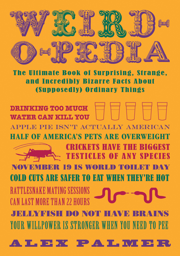 Weird-O-Pedia: The Ultimate Book of Strange, Surprising, and Incredibly Odd Facts about (Supposedly) Ordinary Things