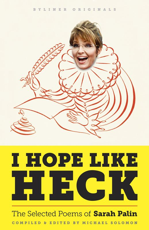 I Hope Like Heck: The Selected Poems of Sarah Palin By: Michael Solomon