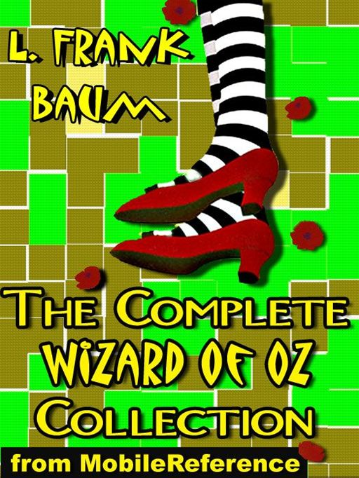 The Complete Wizard Of Oz Collection: All 15 Books, Including The Wonderful Wizard Of Oz, Ozma Of Oz, The Emerald City Of Oz, And More (Mobi Classics) By: L. Frank Baum