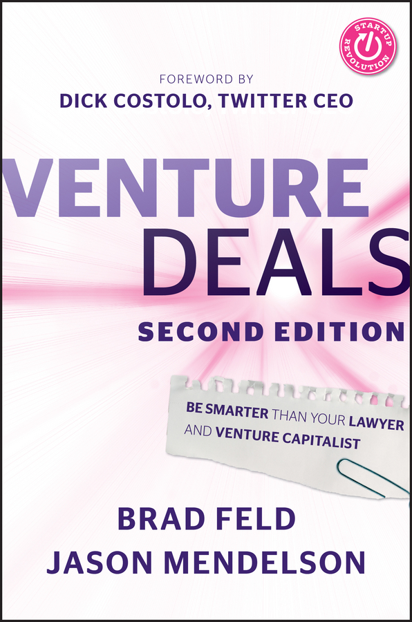 Venture Deals By: Brad Feld,Jason Mendelson