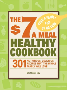 The $7 a Meal Healthy Cookbook: 301 Nutritious, Delicious Recipes That the Whole Family Will Love
