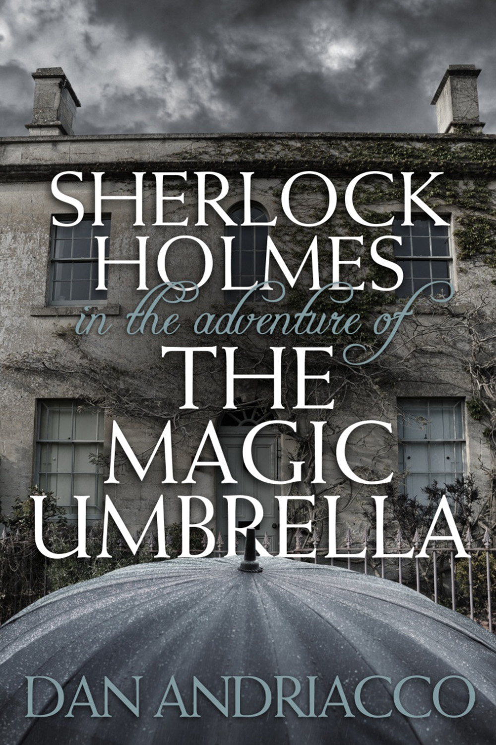 Sherlock Holmes in The Adventure of The Magic Umbrella By: Dan Andriacco