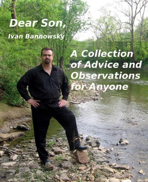 Dear Son, A Collection of Advice and Observations for Anyone By: Ivan Bannowsky