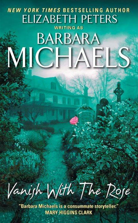 Vanish with the Rose By: Barbara Michaels