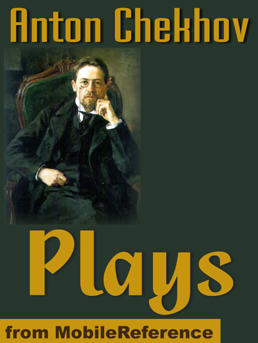 Chekhov's Plays: The Anniversary, The Bear, The Cherry Orchard, Ivanoff, On The High Road, The Proposal, The Sea-Gull, Swan Song, The Three Sisters, Uncle Vanya, And More (Mobi Classics)