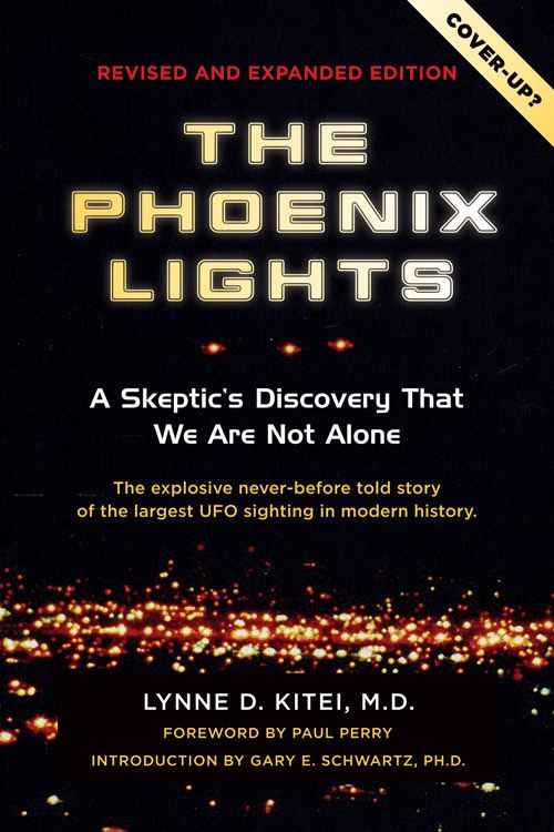 The Phoenix Lights: A Skeptics Discovery that We Are Not Alone By: Lynne Kitei,MD