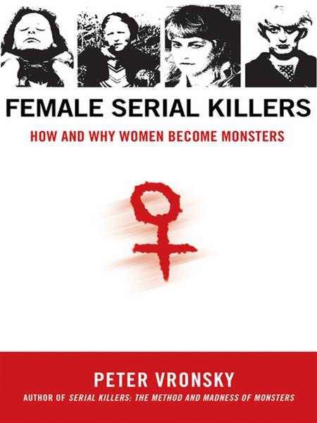 Female Serial Killers By: Peter Vronsky