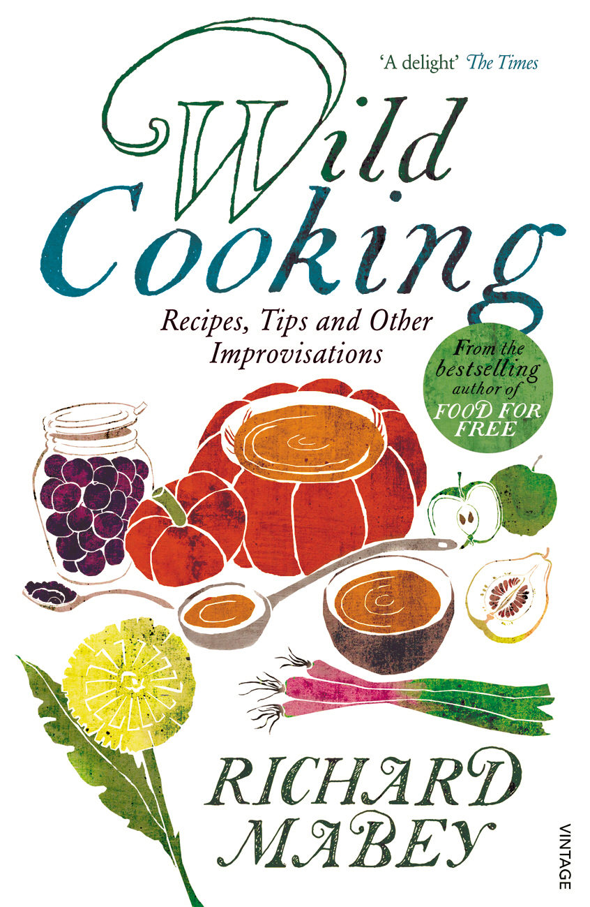 Wild Cooking Recipes, Tips and Other Improvisations in the Kitchen