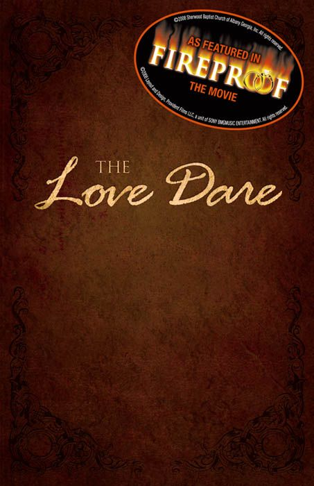 The Love Dare By: Alex Kendrick,Stephen Kendrick