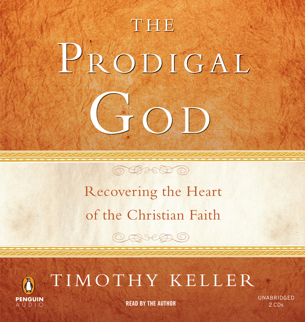 The Prodigal God By: Timothy Keller