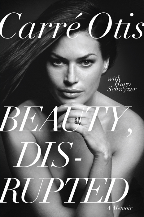 Beauty, Disrupted By: Carre Otis,Hugo Schwyzer