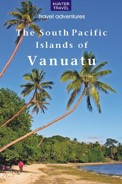The South Pacific Islands of Vanuatu By: Thomas Booth