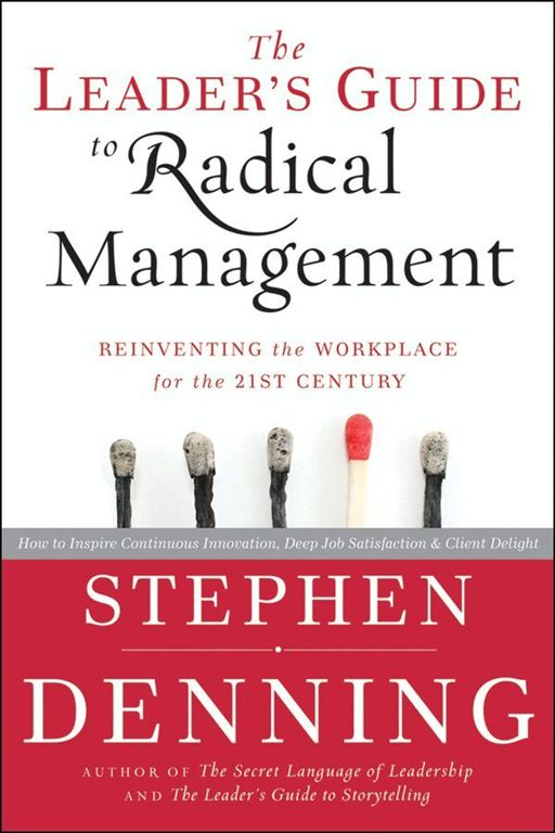 The Leader's Guide to Radical Management By: Stephen Denning
