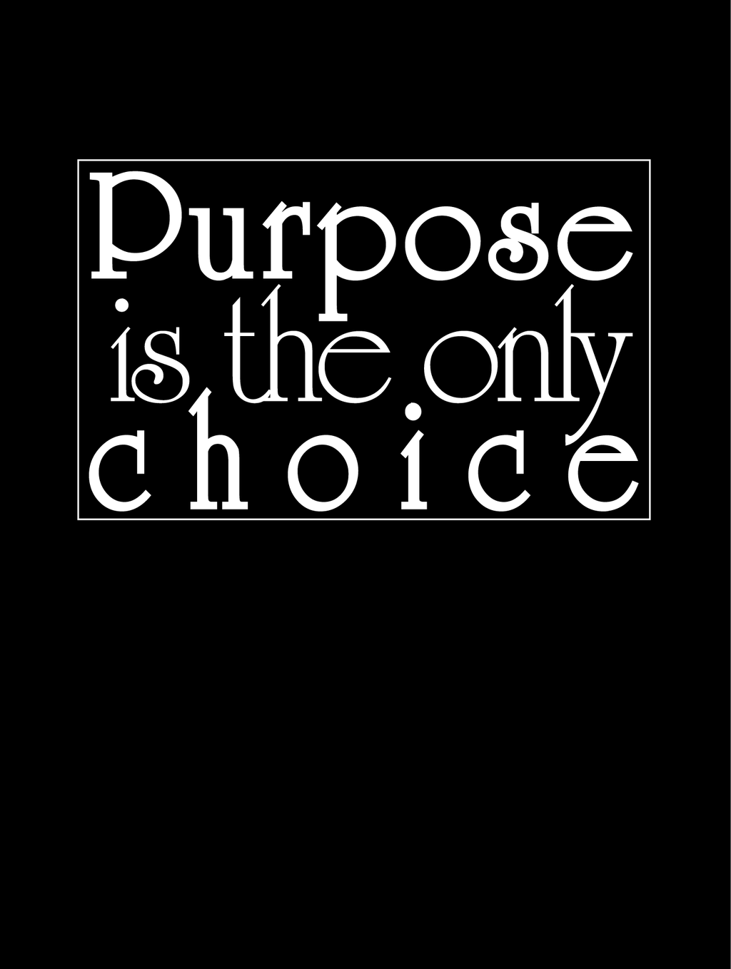 Purpose is the Only Choice