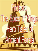 Firdausi, The Epics Of Kings: Hero Tales Of Ancient Persia