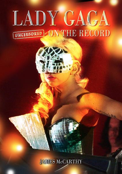 Lady Gaga - Uncensored On the Record By: James McCarthy