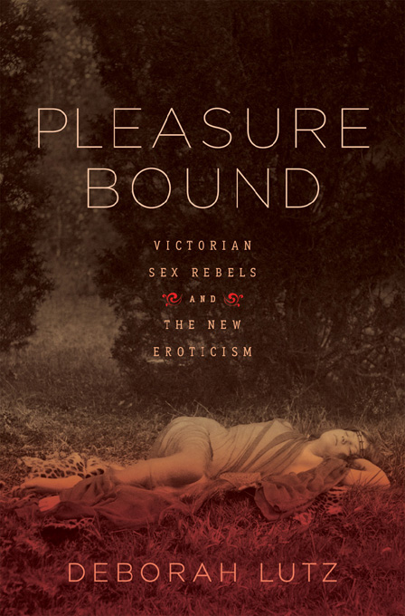 Pleasure Bound: Victorian Sex Rebels and the New Eroticism By: Deborah Lutz
