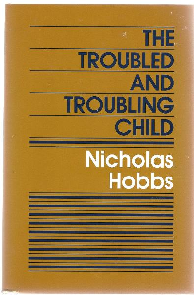 The Troubled and Troubling Child By: Nicholas Hobbs