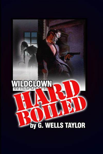 Wildclown Hard-Boiled By: G. Wells Taylor
