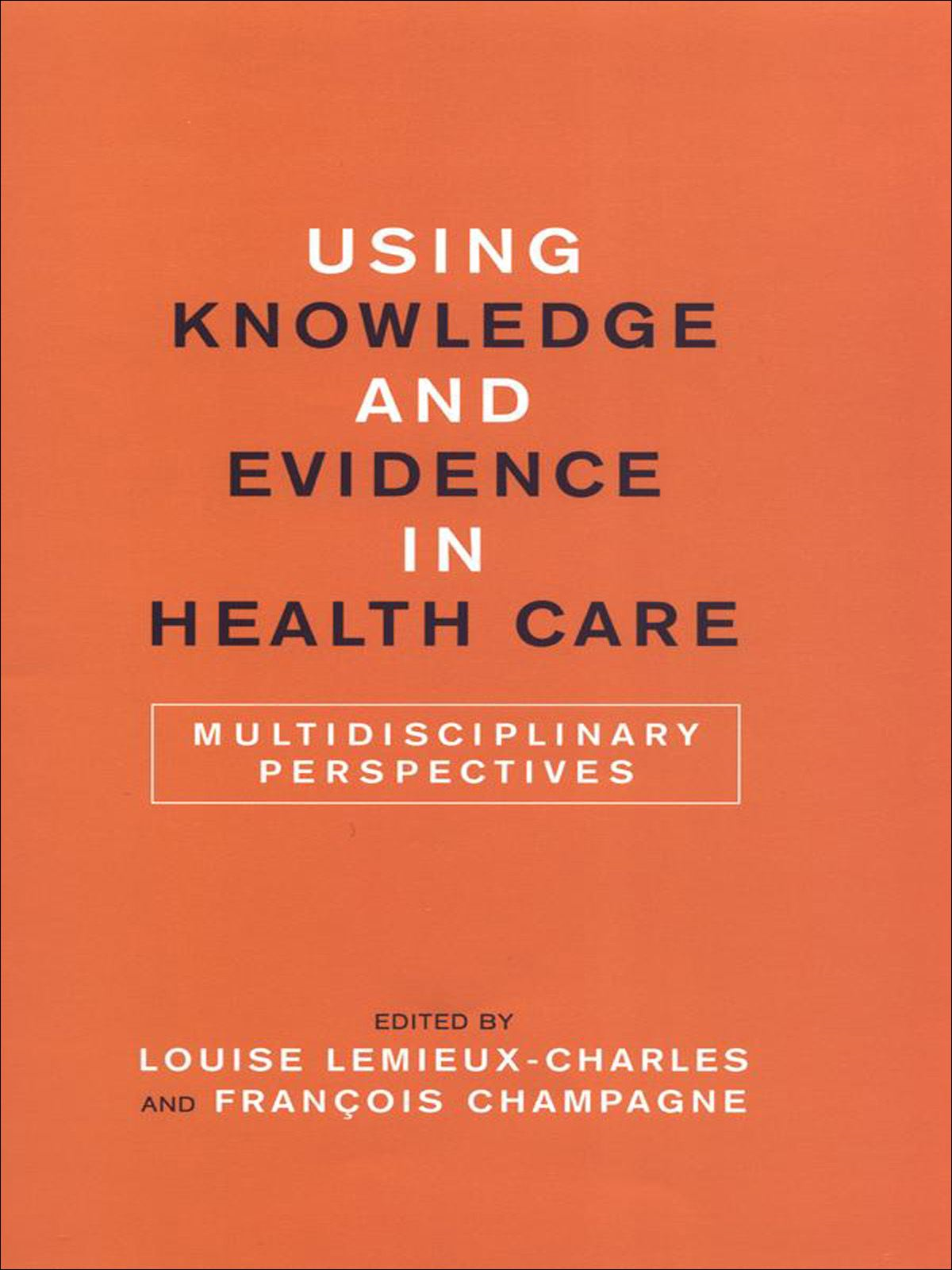 Using Knowledge and Evidence in Health Care By:
