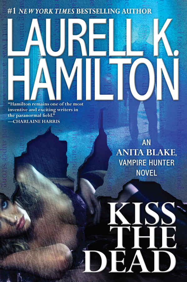 Kiss the Dead By: Laurell K. Hamilton