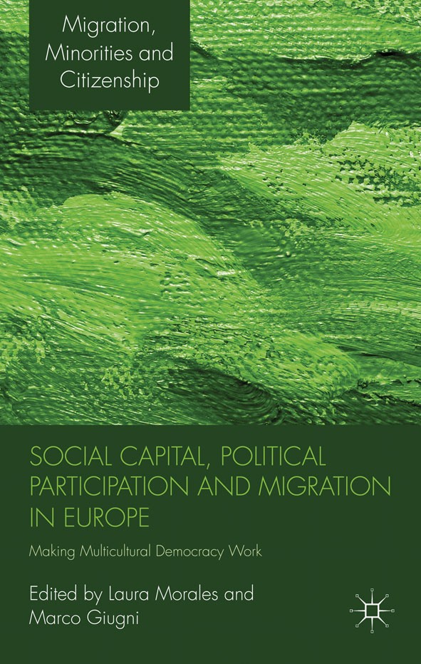 Social Capital,  Political Participation and Migration in Europe Making Multicultural Democracy Work?