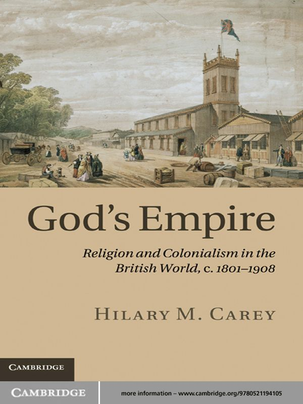 God's Empire Religion and Colonialism in the British World,  c.1801?1908