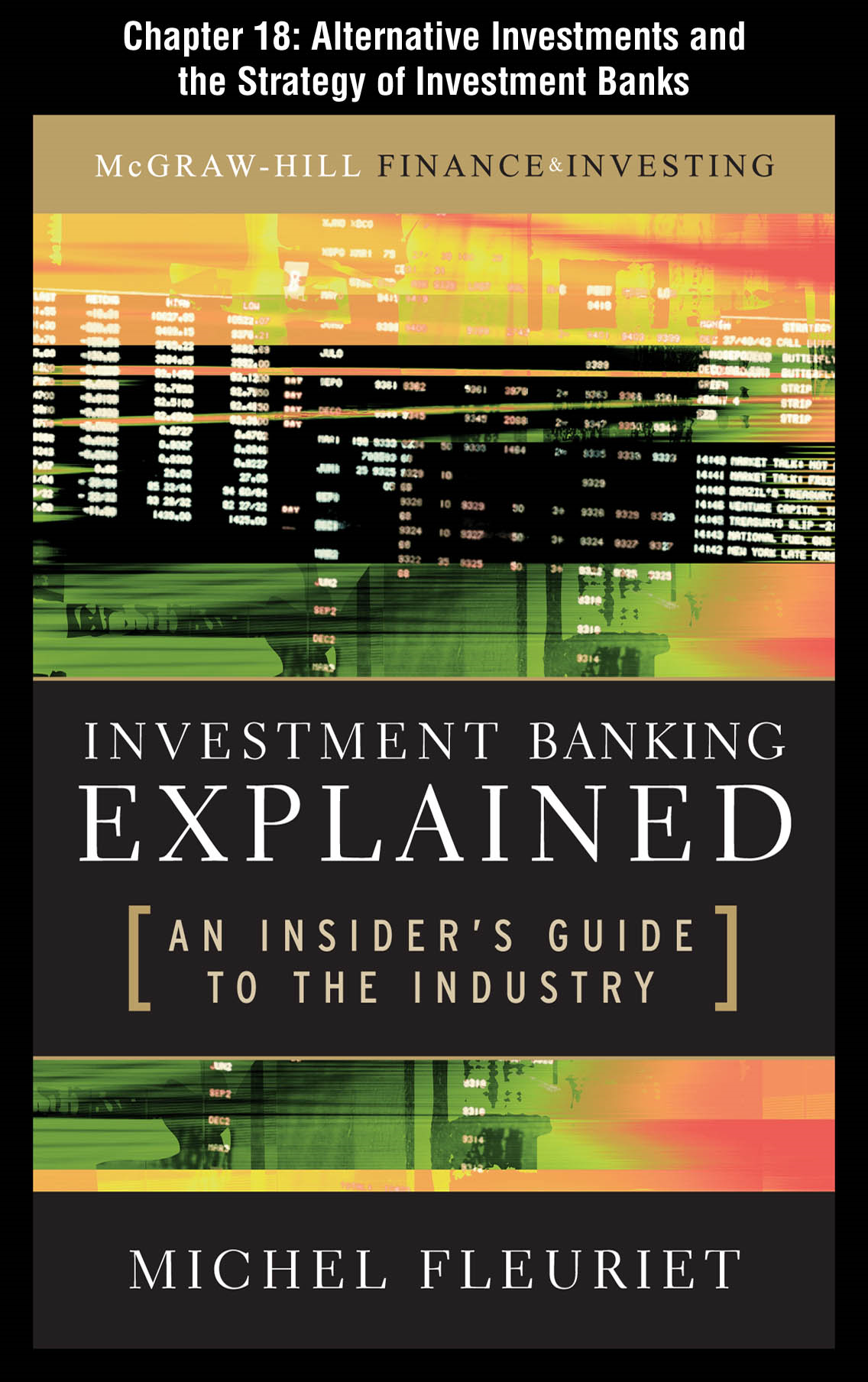 Investment Banking Explained, Chapter 18 - Alternative Investments and the Strategy of Investment Banks By: Michel Fleuriet