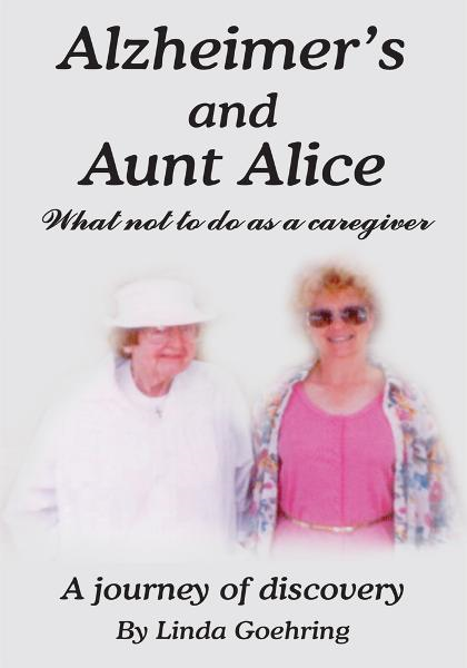 Alzheimer's and Aunt Alice By: Linda Goehring