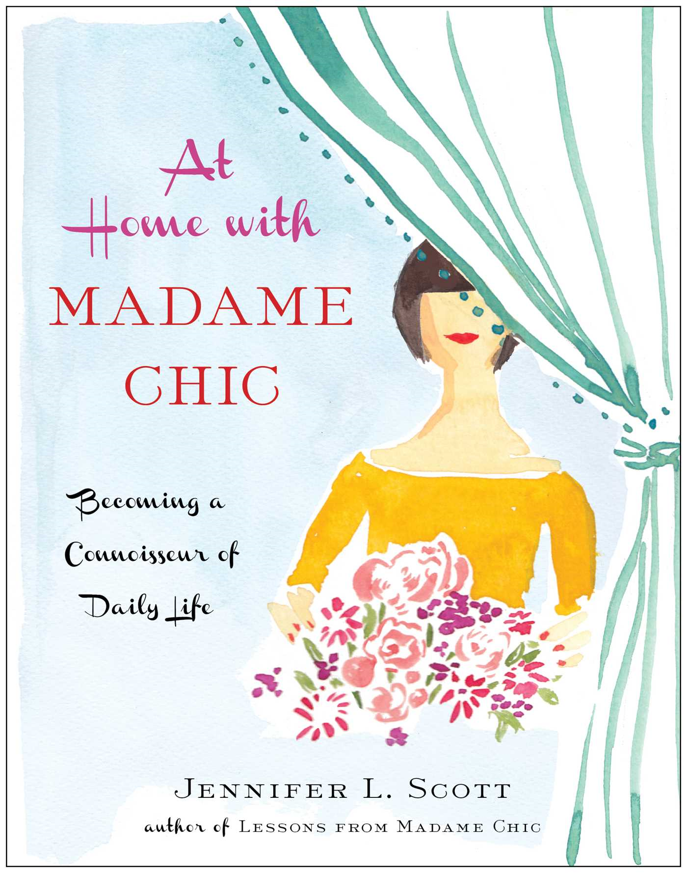 At Home with Madame Chic Becoming a Connoisseur of Daily Life