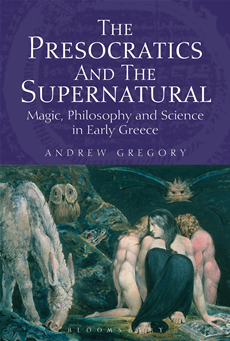 The Presocratics and the Supernatural Magic, Philosophy and Science in Early Greece