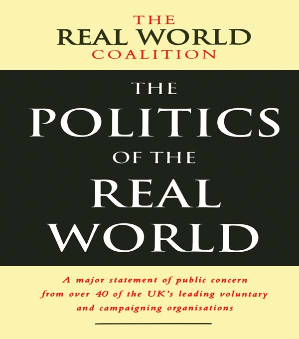 The Politics of the Real World A Major Statement of Public Concern from over 40 of the UK's Leading Voluntary and Campaigning Organisations