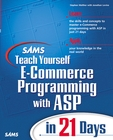 Sams Teach Yourself E-Commerce Programming with ASP in 21 Days By: Jonathan Levine,Stephen Walther,Steve Banick