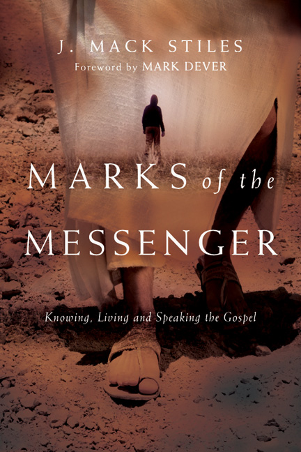 Marks of the Messenger: Knowing, Living and Speaking the Gospel By: J. Mack Stiles