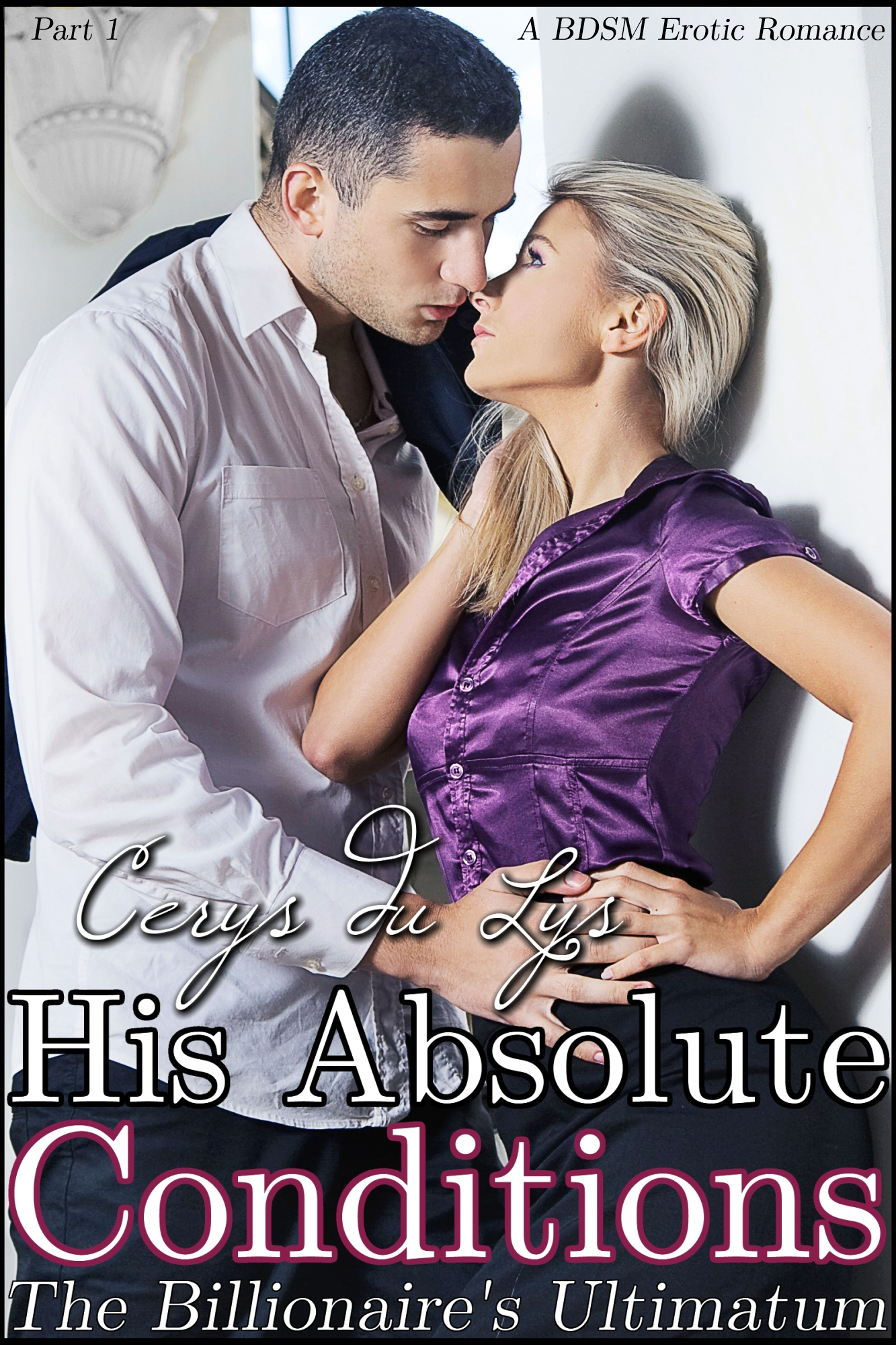 His Absolute Conditions: The Billionaire's Ultimatum (A BDSM Erotic Romance, Part 1)