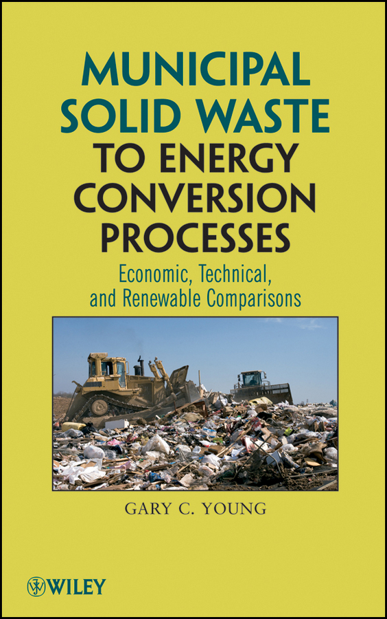 Municipal Solid Waste to Energy Conversion Processes By: Gary C. Young