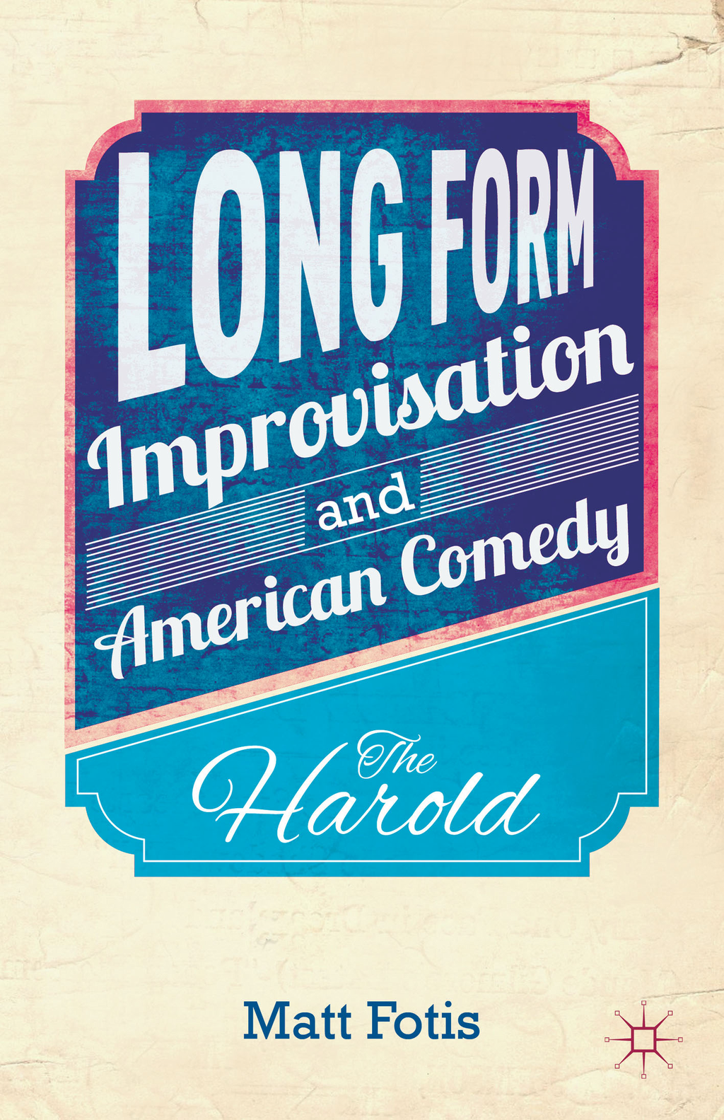 Long Form Improvisation and American Comedy The Harold