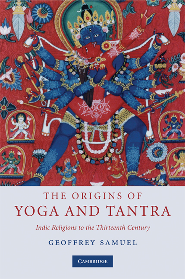 The Origins of Yoga and Tantra Indic Religions to the Thirteenth Century