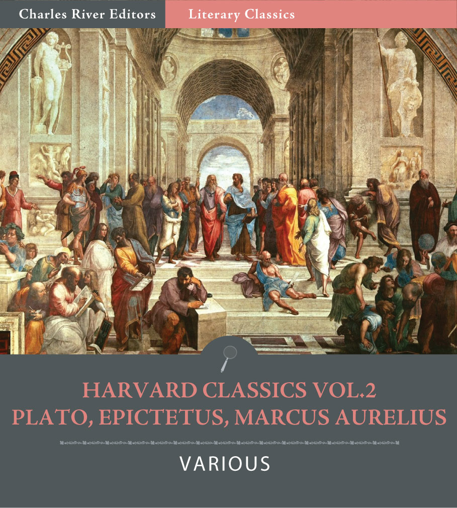 Harvard Classics Vol. 2:  Plato, Epictetus, Marcus Aurelius (Illustrated Edition)