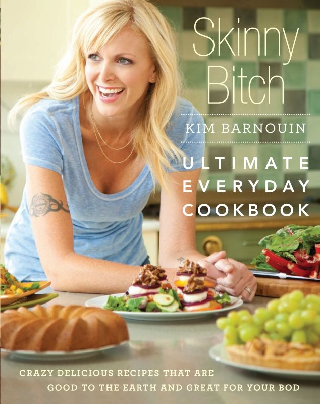 Skinny Bitch: Ultimate Everyday Cookbook: Crazy Delicious Recipes that Are Good to the Earth and Great for Your Bod By: Kim Barnouin