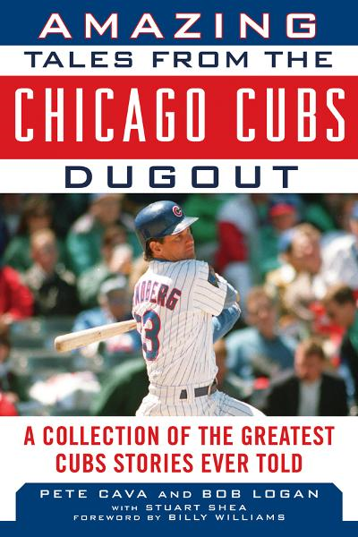 Amazing Tales from the Chicago Cubs Dugout: A Collection of the Greatest Cubs Stories Ever Told