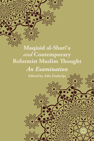 Maqasid al-Shari?a and Contemporary Reformist Muslim Thought An Examination